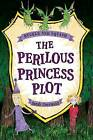 Buckle and Squash: The Perilous Princess Plot: The Perilous Princess Plot by Sarah Courtauld (Hardback, 2015)