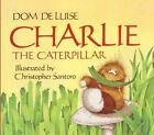 Charlie The Caterpillar 9780785711759 by Dom DeLuise Misc