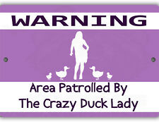 Area Patrolled Crazy Duck Lady Indoor Outdoor Aluminum No Rust No Fade Sign
