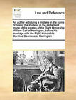 An ACT for Redictying a Mistake in the Name of One of the Trustees in the Settlement Made of the Estates of the Right Honorable William Earl of Harrington, Before His Marriage with the Right Honorable Caroline Countess of Harrington by Multiple Contributors (Paperback / softback, 2010)