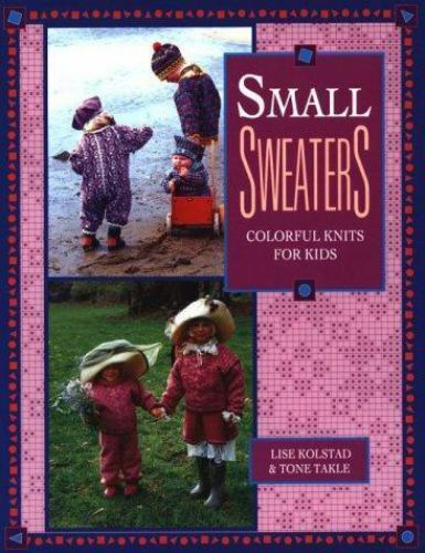 Small Sweaters: Colorful Knits for Kids [ Kolstad, Lise ] Used - Good