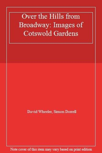 Over the Hills from Broadway: Images of Cotswold Gardens,David Wheeler, Simon D