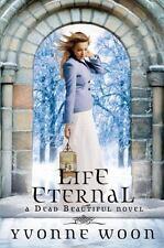 Life Eternal (A Dead Beautiful Novel), Woon, Yvonne, Good Condition, Book
