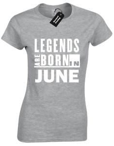 074a4910 LEGENDS ARE BORN IN JUNE LADIES T SHIRT BIRTH BORN MONTH SLOGAN ...