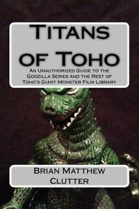 Titans-of-Toho-An-Unauthorized-Guide-to-the-Godzilla-Series-and-the-Rest-of