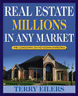 Real Estate Millions in Any Market by Terry Eilers (Paperback, 2004)