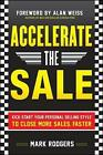 Accelerate the Sale: Kick Start Your Personal Selling Style to Close More Sales, Faster by Mark Rodgers (Hardback, 2012)
