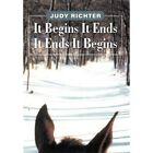 It Begins It Ends It Ends It Begins by Judy Richter (Hardback, 2011)