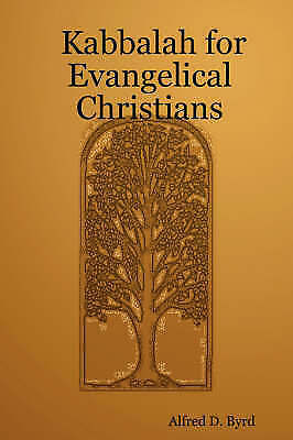 Kabbalah for Evangelical Christians, Paperback by Byrd, Alfred D., Brand New,...