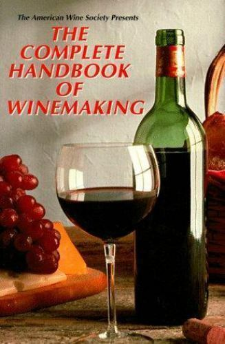 The Complete Handbook Of Winemaking By American Wine Society Staff