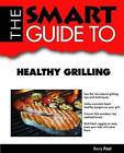 The Smart Guide to Healthy Grilling by Barry Fast (Paperback, 2012)