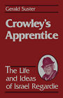 Crowley's Apprentice: The Life and Ideas of Israel Regardie by Gerald Suster (Paperback, 1992)