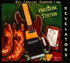 KneeBone Station by Cadillac Johnson/Rev. Cadillac Johnson & the Revelators (CD, 2010, Rango Records)