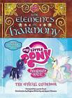 My Little Pony: The Elements of Harmony: Friendship Is Magic: The Official Guidebook by Little, Brown & Company (Hardback, 2013)