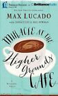 Miracle at the Higher Grounds Cafe by Max Lucado (CD-Audio, 2015)