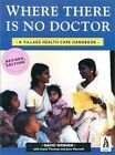 Where There is No Doctor: Village Health Care Handbook by David Werner (Paperback, 1993)