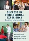 Success in Professional Experience: Building Relationships by Michael Dyson, Kerryn McCluskey, Margaret Plunkett (Paperback, 2015)