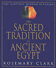 The Sacred Tradition in Ancient Egypt: The Esoteric Wisdom Revealed by Rosemary Clark (Paperback, 2000)