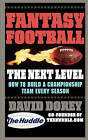 Fantasy Football the Next Level: How to Build a Championship Team Every Season by David Dorey (Paperback / softback, 2007)