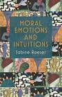 Moral Emotions and Intuitions by Sabine Roeser (Hardback, 2010)