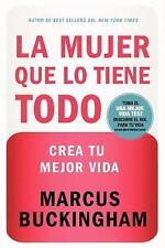 La mujer que lo tiene todo: Crea tu mejor vida (Spanish Edition), Buckingham, Ma