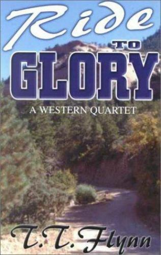 Ride to Glory: A Western Quartet (Five Star First Edition Western Series) Flynn