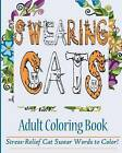 Swearing Cats Adult Coloring Book: Stress-Relief Cat Swear Words to Color! by Coloring Book For Adult (Paperback / softback, 2016)