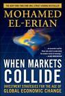 When Markets Collide: Investment Strategies for the Age of Global Economic Change by Mohamed A. El-Erian (Hardback, 2008)