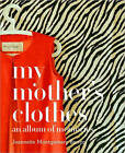 My Mother's Clothes by Jeannette Montgomery Barron (Hardback, 2010)