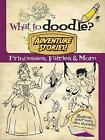 What to Doodle? Adventure Stories! Princesses, Fairies and More by Chuck Whelon (Paperback, 2013)