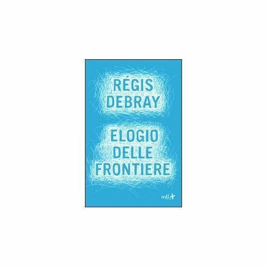 9788896873601 Elogio delle frontiere - di Régis Debray (Autore), G. L. Favetto (