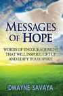Messages of Hope: Words of Encouragement That Will Inspire, Lift Up, Challenge and Edify Your Spirit by MR Dwayne Savaya Sr (Paperback / softback, 2013)