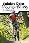 Yorkshire Dales Mountain Biking: The North Dales by Keith Bradbury (Paperback, 2006)
