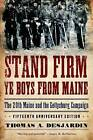 Stand Firm Ye Boys from Maine: The 20th Maine and the Gettysburg Campaign by Thomas A. Desjardin (Paperback, 2009)