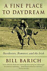 A Fine Place to Daydream: Racehorses, Romance, and the Irish by Bill Barich (Paperback, 2015)