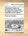 Pontefract Castle: An Account How It Was Taken: ... in a Letter to a Friend...Now Reprinted for the Widow; ... by Thomas Paulden (Paperback / softback, 2010)