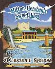 Milton Hershey's Sweet Idea: A Chocolate Kingdom by Sharon Katz Cooper (Hardback, 2015)