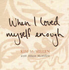 When I Loved Myself Enough by Kim McMillen, Alison McMillen (Paperback, 2001)