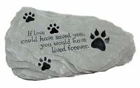 Pet Plaques Memorial Stone Quot;if Love Could Have Saved You...quot; Exclusive