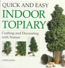 Quick & Easy Indoor Topiary: Crafting and Decorating with Nature by Chris Jones (Paperback, 1999)