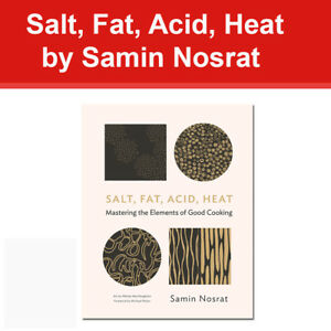 Salt Fat Acid Heat: Mastering the Elements of Good Cooking by Samin Nosrat NEW