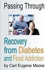 Passing Through: Recovery from Diabetes and Food Addiction by Carl Eugene Moore (Paperback / softback, 2011)