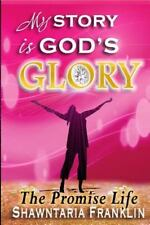 My Story Is God's Glory: the Promise Life by Shawntaria Franklin (2016,...