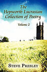 The Hepworth Lucrasian Collection of Poetry: Volume 2 by Steve Presley (Paperback / softback, 2008)