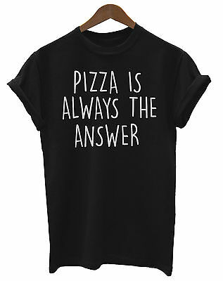 Pizza Is Always The Answer Funny Unisex Fit Ladies Mens T-Shirt Tumblr Food Gift