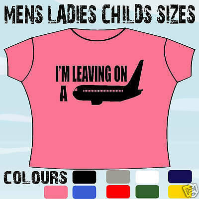 LEAVING ON JET PLANE  FUNNY T-SHIRT ALL SIZES /& COLOURS