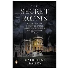 The Secret Rooms: A True Story of a Haunted Castle, a Plotting Duchess, and...