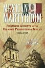 Mexican Martyrdom by Wilfred Parsons (Paperback, 1988)
