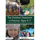 The Outdoor Classroom in Practice, Ages 3-7: A month-by-month guide to forest school provision by Karen Constable (Paperback, 2014)