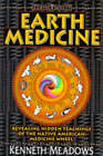 Earth Medicine: Revealing Hidden Treasures of the Native American Medicine Wheel - A Shamanic Way to Self-discovery by Kenneth Meadows (Paperback, 1996)